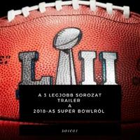 A 3 legjobb trailer sorozatokhoz az idei Super Bowlról