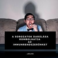 A sorozat darálás rombolhatja az immunrendszerünket