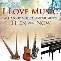 I Love Music: All About Musical Instruments Then And Now Ebook Rar