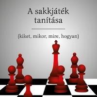 Könyvbemutató: Dr. Kántor Sándor: A sakkjáték tanítása  - (kiket, mikor, mire, hogyan)