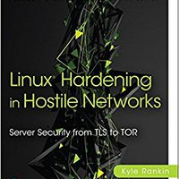 Linux Hardening In Hostile Networks: Server Security From TLS To Tor (Pearson Open Source Software Development Series) Free Download