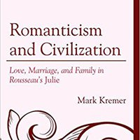 ((UPDATED)) Romanticism And Civilization: Love, Marriage, And Family In Rousseau's Julie (Politics, Literature, & Film). deliver Color Cases Somos Center