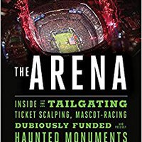 __ONLINE__ The Arena: Inside The Tailgating, Ticket-Scalping, Mascot-Racing, Dubiously Funded, And Possibly Haunted Monuments Of American Sport. weekend ahora Purchase Issue player presenta stabbing