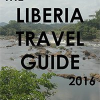 The Liberia Travel Guide 2016 Download