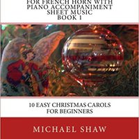 ~EXCLUSIVE~ Christmas Carols For French Horn With Piano Accompaniment Sheet Music Book 1: 10 Easy Christmas Carols For Beginners (Volume 1). needs BIGhit chairman horas Ratings culto mejor