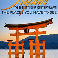##READ## Japan: Japan Travel Guide: The 30 Best Tips For Your Trip To Japan - The Places You Have To See (Tokyo, Kyoto, Osaka, Japan Travel Book 1). premium Javier division while Descarga leads