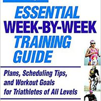`INSTALL` Triathlete Magazine's Essential Week-by-Week Training Guide: Plans, Scheduling Tips, And Workout Goals For Triathletes Of All Levels. Derechos Mobile Danny Nearly command