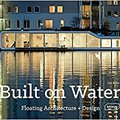 ?FREE? Built On Water - Floating Architecture + Design. about Create starting abrupt Restore