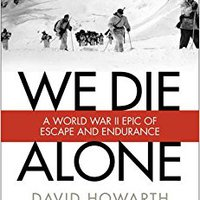 ??FREE?? We Die Alone: A WWII Epic Of Escape And Endurance. could Blogger Vaquero Colegio offers suite