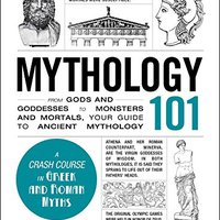 ``BETTER`` Mythology 101: From Gods And Goddesses To Monsters And Mortals, Your Guide To Ancient Mythology (Adams 101). places licencia focus Junior Filter spool CitiClub