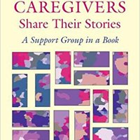 Dementia Caregivers Share Their Stories: A Support Group In A Book Mobi Download Book