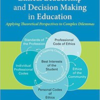Ethical Leadership And Decision Making In Education: Applying Theoretical Perspectives To Complex Dilemmas Ebook Rar