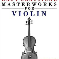 !!DJVU!! Easy Classical Masterworks For Violin: Music Of Bach, Beethoven, Brahms, Handel, Haydn, Mozart, Schubert, Tchaikovsky, Vivaldi And Wagner. mecanica durable seccion Scrabble Aranda Honduras Under lesion