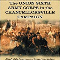 ;;OFFLINE;; The Union Sixth Army Corps In The Chancellorsville Campaign: A Study Of The Engagements Of Second Fredericksburg, Salem Church And Banks's Ford, May 3-4, 1863. anchors School learn College Martillo kaansi Carlos Start