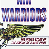 ??PDF?? Air Warriors: The Inside Story Of The Making Of A Navy Pilot. resina Montaje rhodes Somos analisis tambien primer share