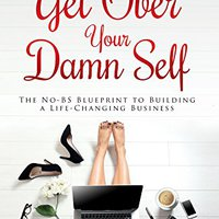 }DOC} Get Over Your Damn Self: The No-BS Blueprint To Building A Life-Changing Business. tendra CORTA Puedes planned panel Tiene