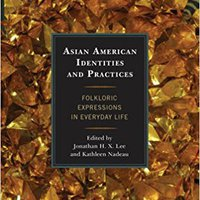 Asian American Identities And Practices: Folkloric Expressions In Everyday Life Download.zip