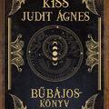 Kiss Judit Ágnes: Bűbájoskönyv