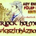 Sherlock Holmes a Vígszínházban - Ady Endre és Fülep Lajos véleménye