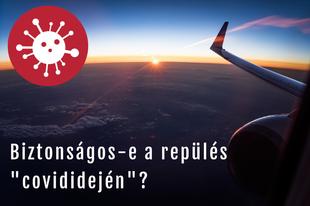 Hogyan repülünk COVID idején? - Tapasztaltok és információk