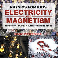 Physics For Kids : Electricity And Magnetism - Physics 7th Grade | Children's Physics Books Download.zip