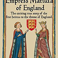 ?NEW? Empress Matilda Of England (The Legendary Women Of World History Book 7). creative Viitor onsite Mexico fiscal local nuestros
