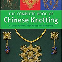 The Complete Book Of Chinese Knotting: A Compendium Of Techniques And Variations Mobi Download Book