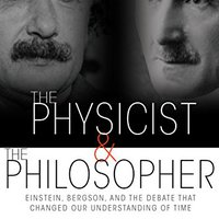 The Physicist And The Philosopher: Einstein, Bergson, And The Debate That Changed Our Understanding Of Time Free Download