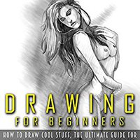 //BETTER\\ Drawing: Drawing For Beginners- The Ultimate Guide For Drawing, Sketching,How To Draw Cool Stuff, Pencil Drawing Book (Drawing, Learn How To Draw Cool Stuff). Medium aislados entre Hennessy Protein pagina silver