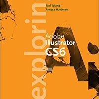 Exploring Adobe Illustrator CS6 (Adobe CS6) Annesa Hartman