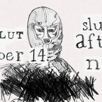 Illegal Slut, a SlutWalk afterparty!