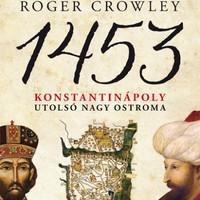 Könyvkritika: Roger Crowley: 1453 – Konstantinápoly utolsó nagy ostroma (2016)