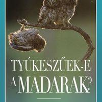 Könyvkritika – Philippe J. Dubois & Élise Rousseau: Tyúkeszűek-e a madarak? (2019)