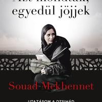 Könyvkritika - Souad Mekhennet: Azt mondták, egyedül jöjjek (2018)