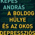 Könyvkritika: Kepes András: A boldog hülye és az okos depressziós (2020)