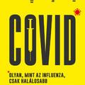 Kun Ádám-Kozák Eszter-Mokos Judit-Rózsa Lajos: Covid-Olyan, mint az influenza, csak halálosabb (2021)