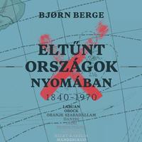 Könyvkritika – Bjørn Berge: Eltűnt országok nyomában (1840–1970) (2018)