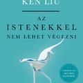 Könyvkritika: Ken Liu: Az istenekkel nem lehet végezni (2020)