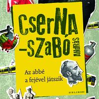 Könyvkritika: Cserna-Szabó András: Az abbé a fejével játszik (2018)