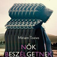 Könyvkritika - Miriam Toews: Nők beszélgetnek (2019)