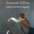 Könyvkritika: Szvoren Edina: Nincs, és ne is legyen (2019)