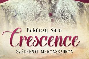 Könyvkritika: Bakóczy Sára: Cresence - Széchenyi menyasszonya (2021)