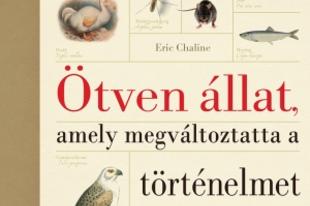 Könyvkritika – Eric Chaline: Ötven állat, amely megváltoztatta a történelmet (2014)