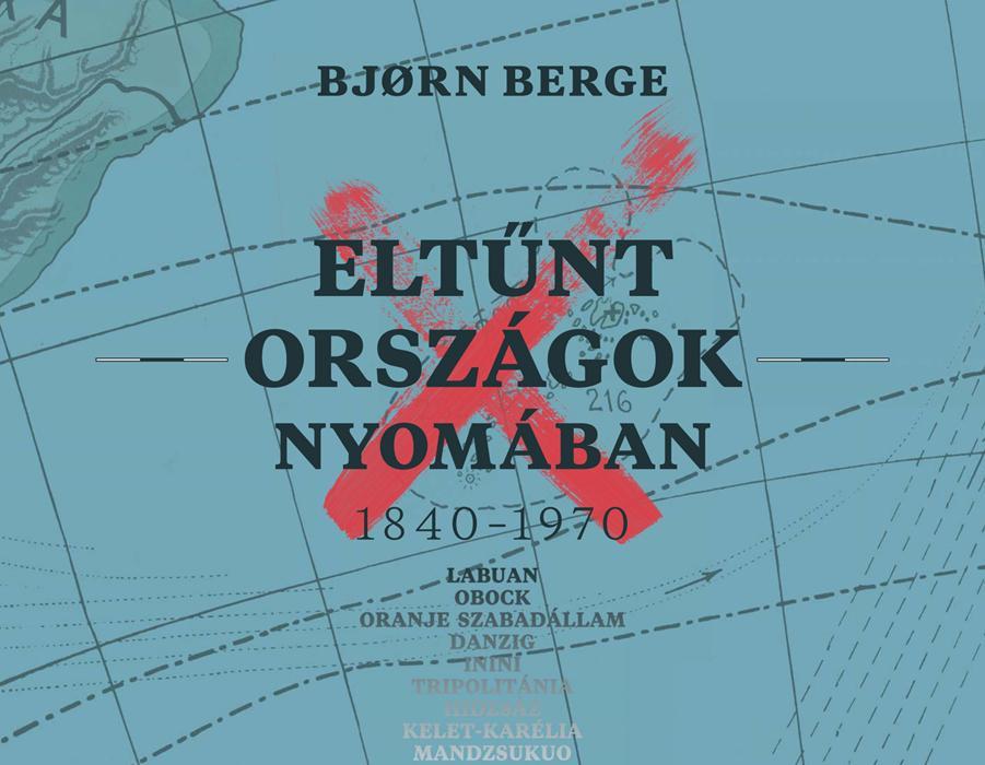 bj_rn_berge_eltunt_oszagok_nyomaban_1840_1970_borito.jpg