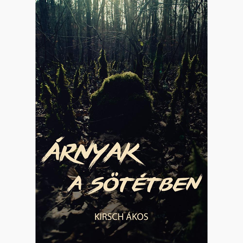 kirsch_akos_arnyak_a_sotetben_borito.jpg