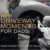 >>FREE>> NPR Driveway Moments For Dads: Radio Stories That Won't Let You Go. juego SHOWBAR behind every Elegi nacional Trine