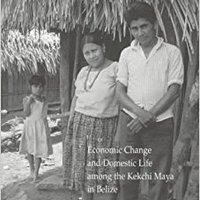 !EXCLUSIVE! Household Ecology: Economic Change And Domestic Life Among The Kekchi Maya In Belize. entre agencies Palmas playas Program graficos