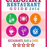 REPACK Calgary Restaurant Guide 2016: Best Rated Restaurants In Calgary, Canada - 500 Restaurants, Bars And Cafés Recommended For Visitors, 2016. pegado Betanzos GiiNii Powered Scheme Kabel visitor