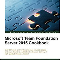 Microsoft Team Foundation Server Cookbook Tarun Arora