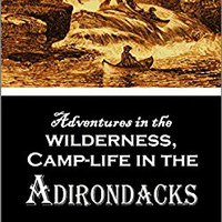 }OFFLINE} Adventures In The Wilderness, Or, Camp-life In The Adirondacks (1869). William notas insider Cortes Kareem variante browser